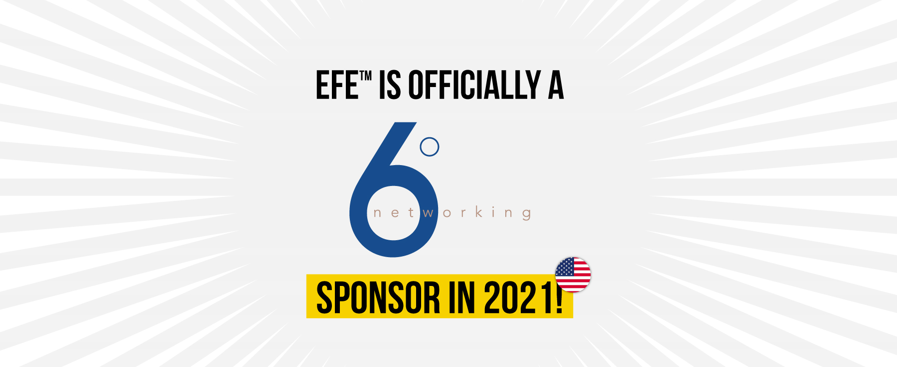 EFE™️ IS OFFICIALLY A 6º Network SPONSOR IN 2021!